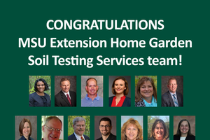 MSU Extension Home Garden Soil Testing Services is awarded the Michigan Council of Extension Associations John A. Hannah Award for Program Excellence