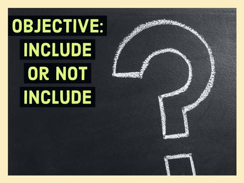 Chalkboard with question mark and text saying Objective: Include or not include