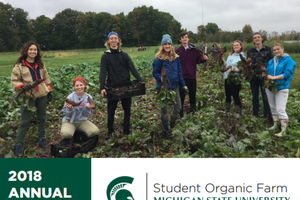 MSU Student Organic Farm 2018 Annual Report: Affirming the Unique Opportunities of a University Educational Farm
