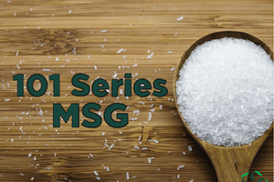 101 Series – Monosodium Glutamate (MSG)