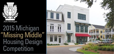 "2015 Michigan ""Missing Middle"" Housing Design Competition"