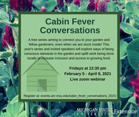 Image showing a cabin, along with the text Cabin Fever Conversations, Fridays at 12:30 p.m.; February 5-April 9, 2021, live on zoom webinar.