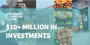 Michigan Good Food Fund Tops $10.5 Million Milestone In Statewide Good Food Investments