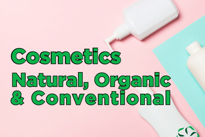Cosmetics – Natural, organic, & conventional