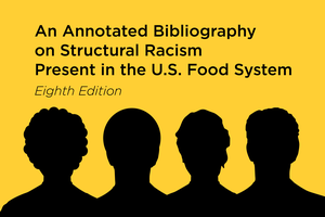 An Annotated Bibliography on Structural Racism Present in the U.S. Food System, Eighth Edition