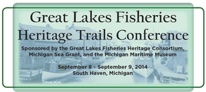The Great Lakes Fisheries Heritage Trails Conference will explore and celebrate our Great Lakes fisheries heritage as a means to promote coastal tourism development opportunities.