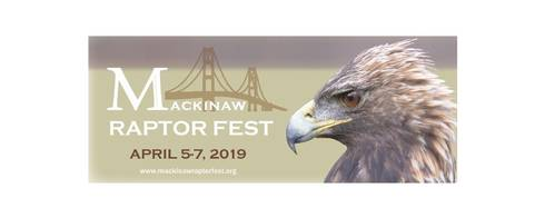 A logo with the words Mackinaw Raptor Fest, April 5-7, 2019 shows the Mackinac Bridge in the background and a large golden eagle head off to the side. Website address www.mackinawraptorfest.org appears across the bottom.