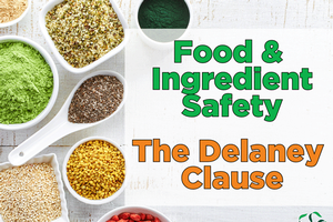 Food & Ingredient Safety – Food Additives: Delaney Clause