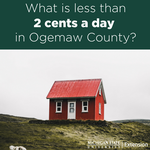 Image of house with image text: What is less than 2 cents a day in Ogemaw County?