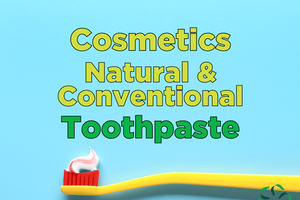 Cosmetics – Digging Deeper: Natural & Conventional Toothpaste