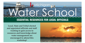 Top of water school flyer. Words Michigan Water School, Essential Resources for Local Officials imposed over picture of boats and lighthouse on the Great Lakes.