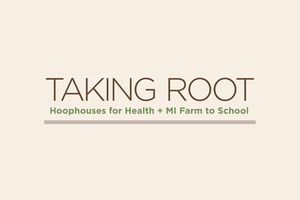 Taking Root: Hoophouses for Health + MI Farm to School Video Series
