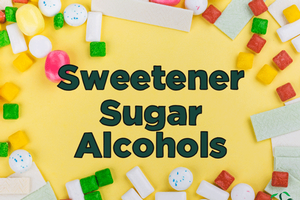Sweetener – Sugar Alcohols