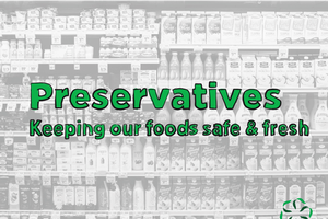 Preservatives – Keeping our foods safe & fresh