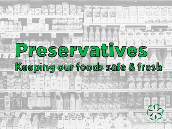 Preservatives – Keeping our foods safe & fresh - Center for