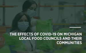 The Effects of COVID-19 on Michigan Local Food Councils and Their Communities