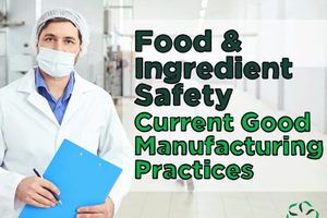 Food & Ingredient Safety – Current Good Manufacturing Practices (CGMP)