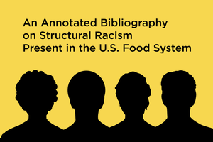 Silhouettes of heads on a yellow background with the publication title, An Annotated Bibliography on Structural Racism Present in the U.S. Food System, above.