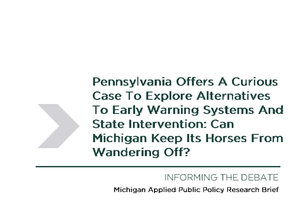 Pennsylvania Offers A Curious Case To Explore Alternatives To Early Warning Systems And State Intervention: Can Michigan Keep Its Horses From Wandering Off?