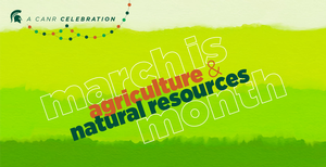 Michigan State University to celebrate Agriculture and Natural Resources Month