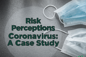 Risk Perceptions – Coronavirus A Case Study