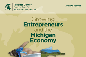 Cover 2017 MSU Product Center Food • Ag • Bio Annual Report