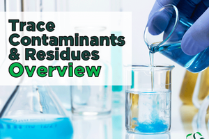 Trace Contaminants & Residues – An Overview