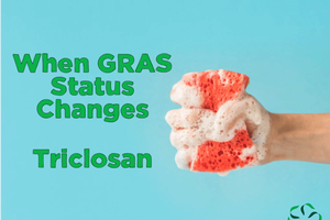 When a GRAS status changes – Triclosan