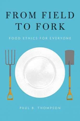 From Field To Fork:Food Ethics For Everyone